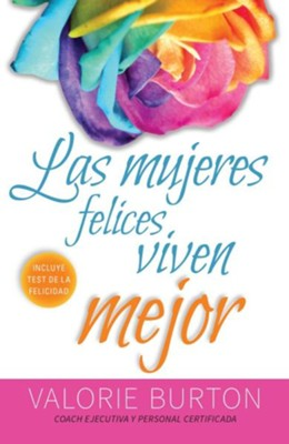 Las mujeres felices viven mejor, Happy Women Live Better  -     By: Valorie Burton
