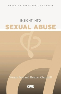 Insight into Sexual Abuse  -     By: Wendy Bray, Heather Churchill