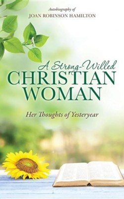 A Strong-Willed Christian Woman  -     By: Joan Robinson Hamilton