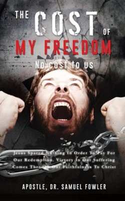 The Cost of My Freedom  -     By: Samuel Fowler