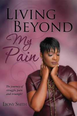 Living Beyond My Pain  -     By: Ebony Smith