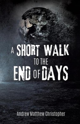 A Short Walk to the End of Days  -     By: Andrew Matthew Christopher