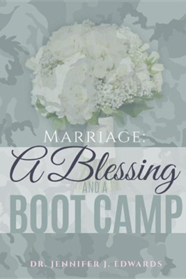 Marriage: A Blessing and a Boot Camp  -     By: Jennifer Edwards