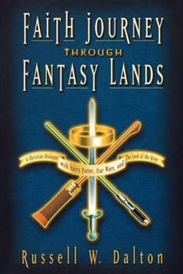 Faith Journey through Fantasy Lands: A Christian Dialogue w/Harry Potter, Star Wars, & The Lord of the Rings  -     By: Russell W. Dalton