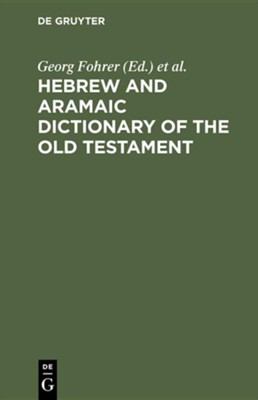 Hebrew and Aramaic Dictionary of the Old Testament   -     Edited By: George Fohrer     By: George Fohrer, ed.