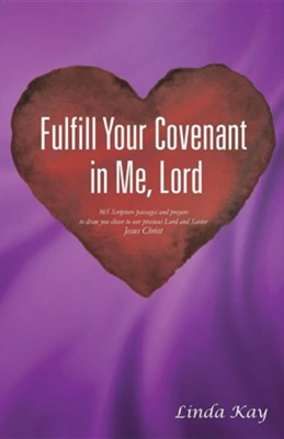 Fulfill Your Covenant in Me, Lord  -     By: Linda Kay