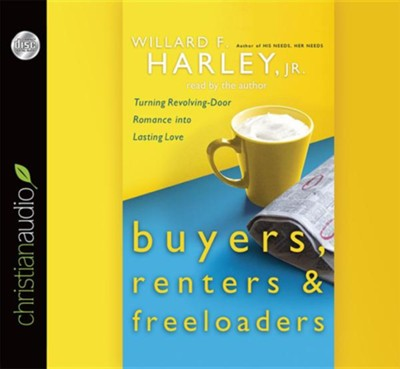 Buyers, Renters & Freeloaders: Turning Revolving-Door Romance into Lasting Love Unabridged Audiobook on CD  -     Narrated By: Willard F. Harley     By: Willard F. Harley