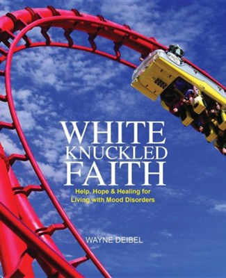 White Knuckled Faith  -     By: Wayne Deibel