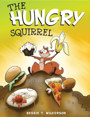 The Hungry Squirrel  -     By: Bessie Wilkerson