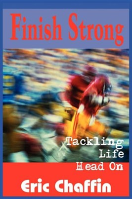 Finish Strong: Tackling Life Head on  -     By: Eric Chaffin