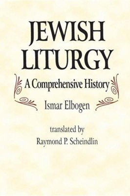 Jewish Liturgy: A Comprehensive History  -     Translated By: Raymond P. Scheindlin     By: Ismar Elbogen