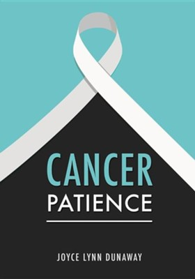 Cancer Patience  -     By: Joyce Lynn Dunaway