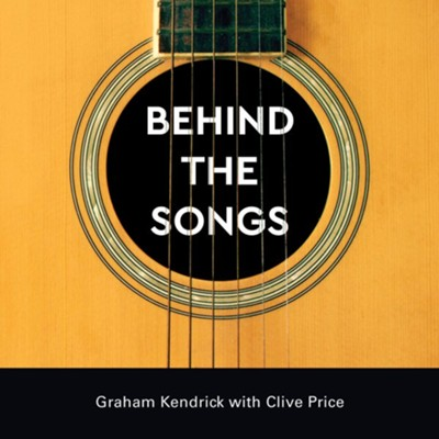 Behind the Songs  -     By: Graham Kendrick, Clive Price