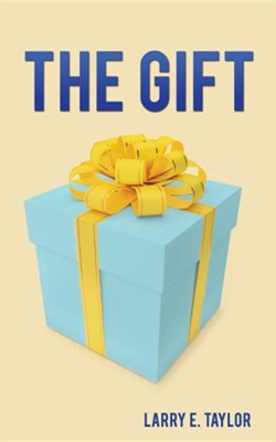 The Gift  -     By: Larry E. Taylor