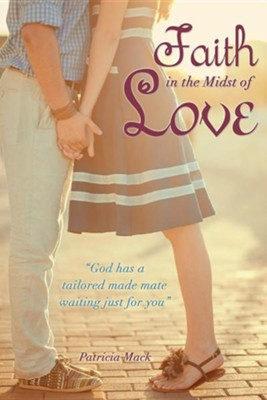 Faith in the Midst of Love  -     By: Patricia Mack