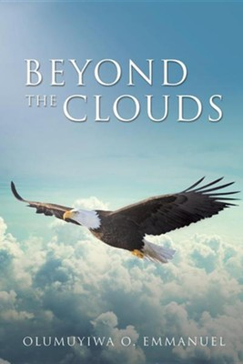 Beyond the Clouds  -     By: Olumuyiwa O. Emmanuel