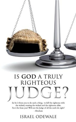 Is God a Truly Righteous Judge?  -     By: Israel Odewale