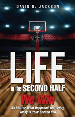 Life in the Second Half  -     By: David K. Jackson