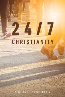 24/7 Christianity  -     By: Michael Apichella