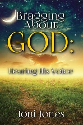 Bragging about God: Hearing His Voice  -     By: Joni Jones