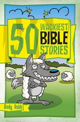 50 Wackiest Bible Stories  -     By: Andy Robb
