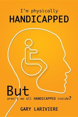 I'm Physically Handicapped  -     By: Gary Lariviere