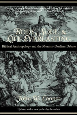 Body, Soul, and Life Everlasting: Biblical Anthropology and the Monism-Dualism Debate  -     By: John W. Cooper