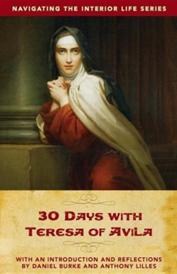 30 Days with Teresa of Avila  -     By: Daniel Burke, Anthony Lilles