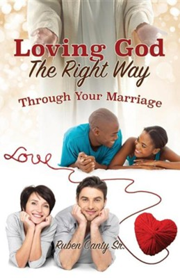 Loving God the Right Way  -     By: Ruben Canty Sr.
