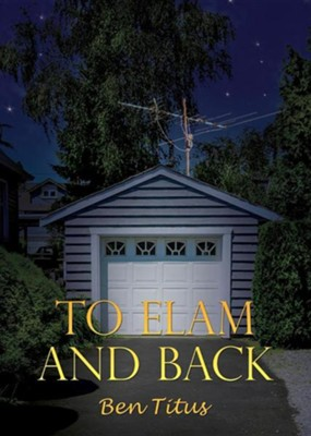 To Elam and Back  -     By: Ben Titus
