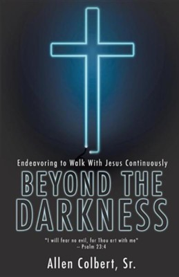 Beyond the Darkness  -     By: Allen Colbert Sr.