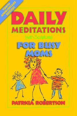 Daily Meditations with Scripture for Busy Moms, Tenth Anniversary Edition   -     By: Patricia Robertson