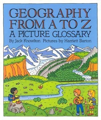 Geography from A to Z: A Picture Glossary  -     By: Jack Knowlton     Illustrated By: Harriett Barton