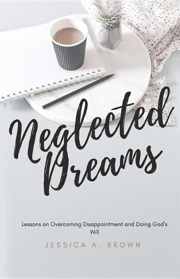 Neglected Dreams  -     By: Jessica A. Brown