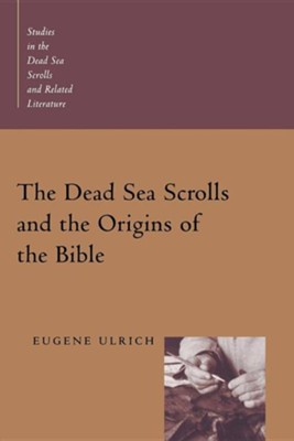 The Dead Sea Scrolls & the Origin of the Bible Studies     -     By: Eugene Ulrich