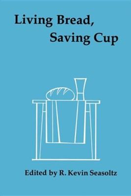 Living Bread- Saving Cup: Readings on the Eucharist  -     By: R. Kevin Seasoltz