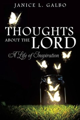 Thoughts about the Lord  -     By: Janice L. Galbo