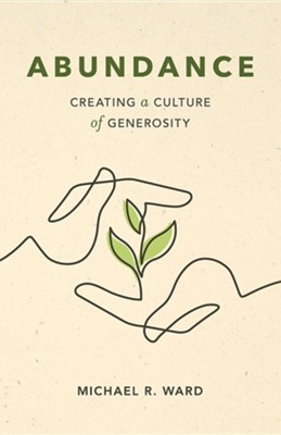 Abundance: Creating a Culture of Generosity  -     By: Michael R. Ward