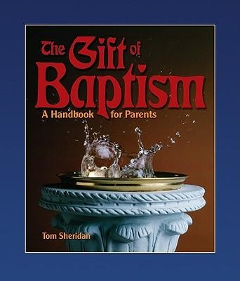 The Gift of Baptism: A Handbook for Parents  -     By: Tom Sheridan