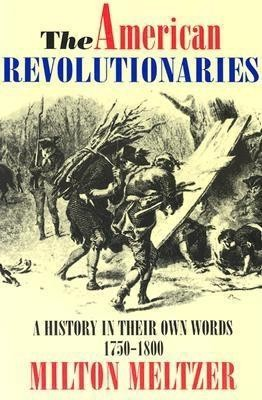 The American Revolutionaries: A History in Their Own Words 1750-1800  -     By: Milton Meltzer