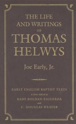 The Life and Writings of Thomas Helwys  -     Edited By: Joseph E. Early     By: Joseph E. Early