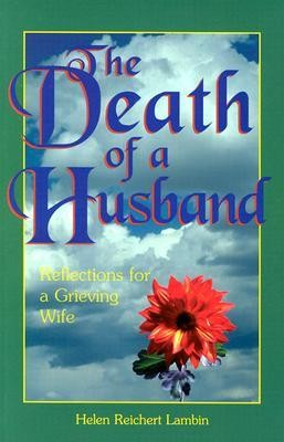 The Death of a Husband: Reflections for a Grieving Wife  -     By: Helen Reichert Lambin