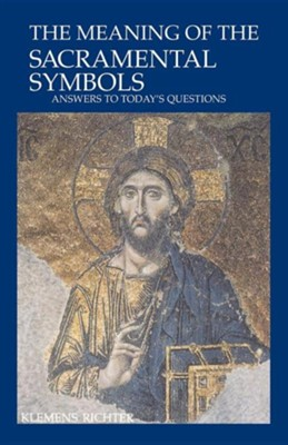 The Meaning of the Sacramental Symbols: Answers to Today's Questions   -     Edited By: Linda M. Maloney     By: Klemens Richter