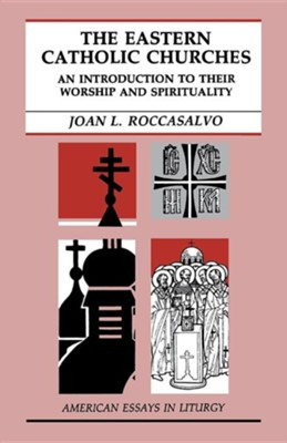 The Eastern Catholic Churches: An Introduction to Their Worship & Spirituality   -     By: Joan L. Roccasalvo