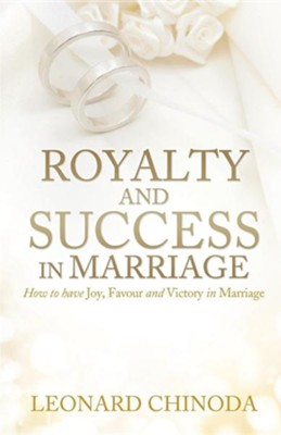 Royalty and Success in Marriage  -     By: Leonard Chinoda