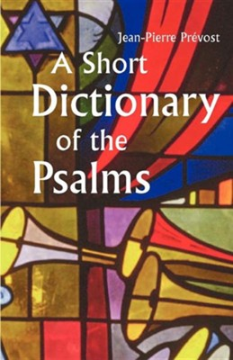 A Short Dictionary of the Psalms   -     Translated By: Mary M. Misrahi     By: Jean-Pierre Prevost