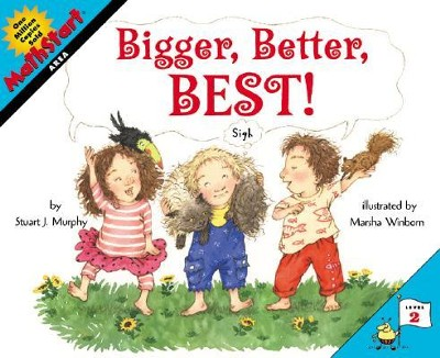 Bigger, Better, Best!  -     By: Stuart J. Murphy     Illustrated By: Marsha Winborn, Stuart J. Murphy