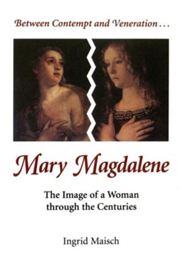 Mary Magdalene: The Image of a Woman Through the Centuries  -     By: Linda Maloney
