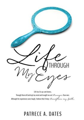 Life Through My Eyes  -     By: Patrece A. Dates