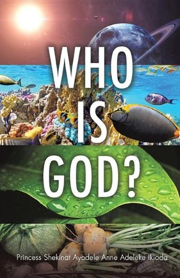 Who Is God?  -     By: Princess Shekinat Ayodele Anne Ikioda